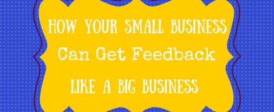 How Your Small Business Can Get Feedback (1)